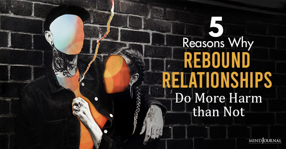 reasons why rebound relationships do more harm than not