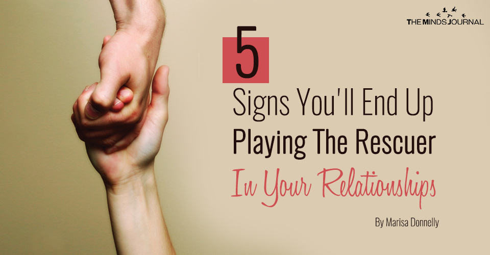 5 Signs You'll End Up Playing The Rescuer In Your Relationships