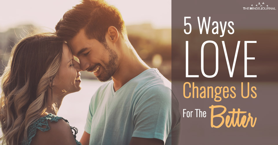 5 Ways Love Changes Us For The Better
