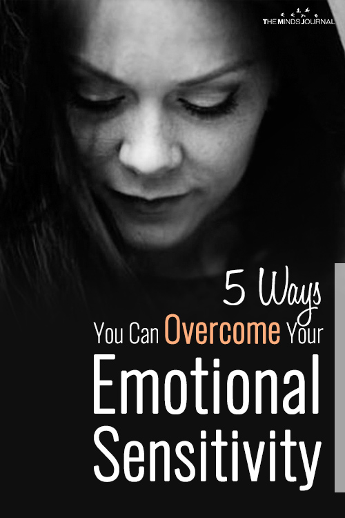 5 Ways You Can Overcome Your Emotional Sensitivity