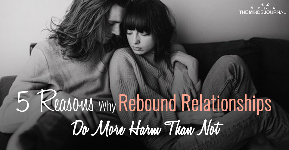 5 Reasons Why Rebound Relationships Do More Harm than Not