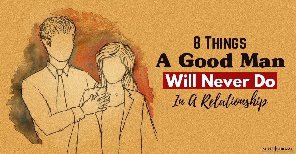 things a good man never does in a relationship