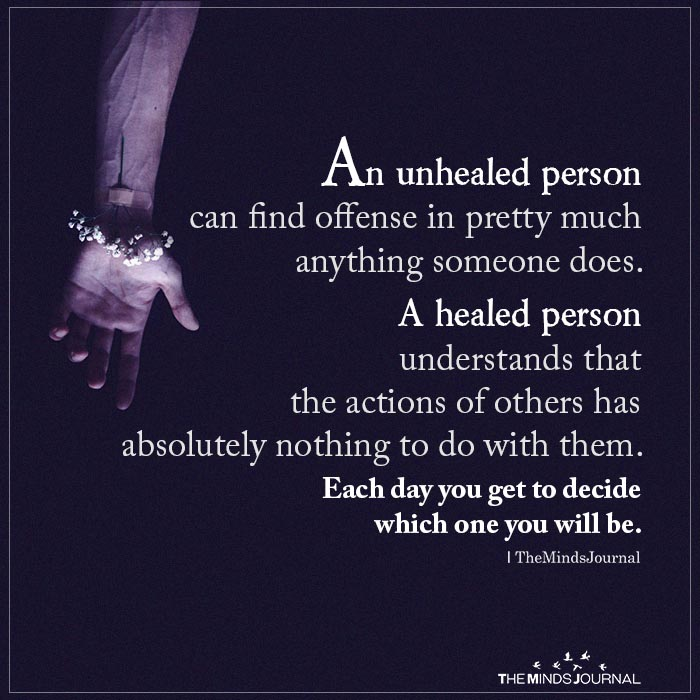 An unhealed person can find offense in pretty much