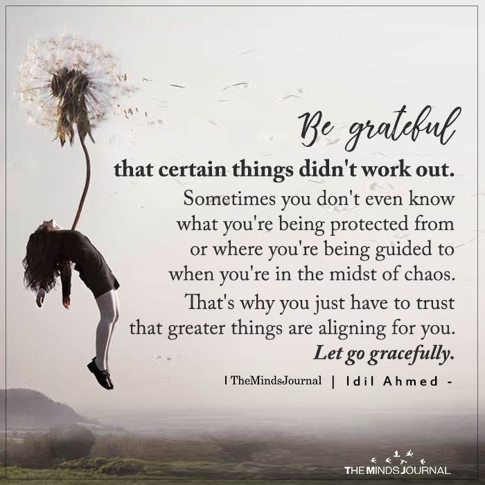 Be grateful that certain things didn't work out.