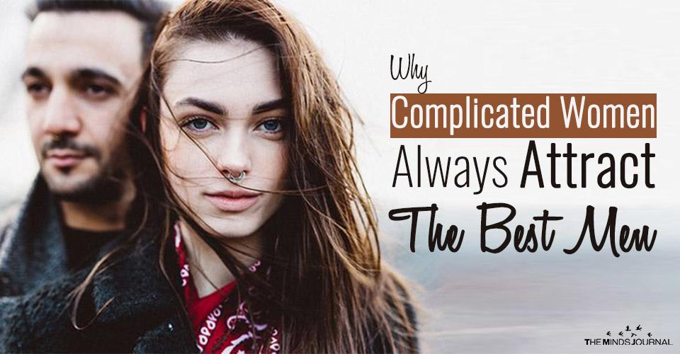 Complicated Women Always Attract The Best Men