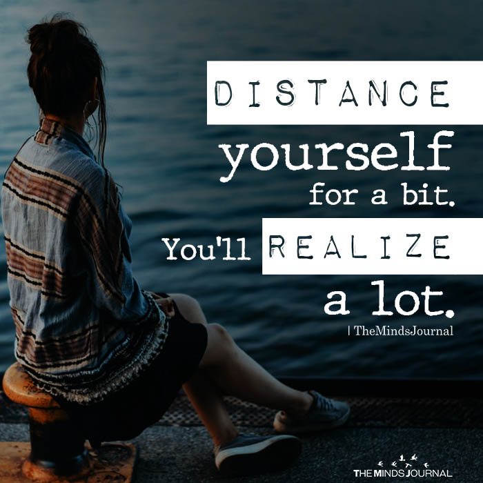 Distance yourself for a bit