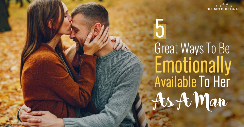 5 Great Ways To Be Emotionally Available To Her As A Man