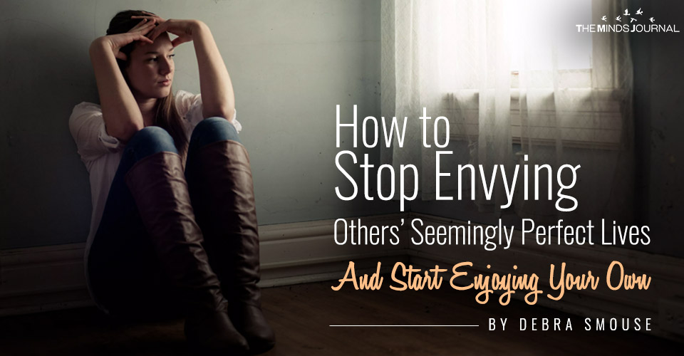How to Stop Envying Others Seemingly Perfect Lives