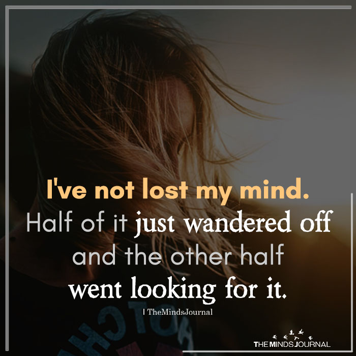 I've not lost my mind