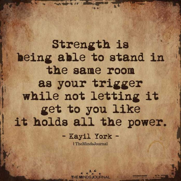 Strength is being able to stand in the same room