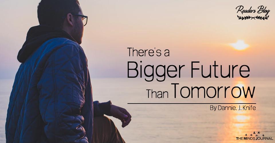 There's a Bigger Future Than Tomorrow