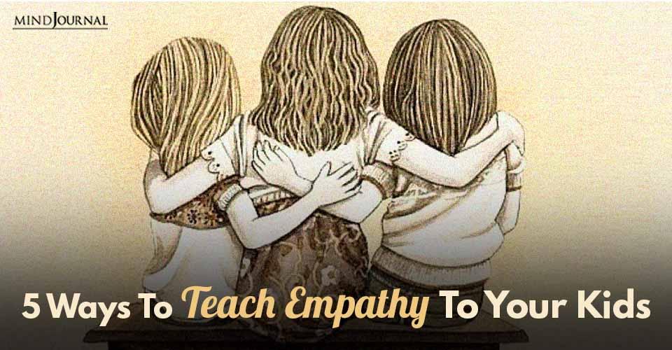Ways Teach Empathy Your Kids
