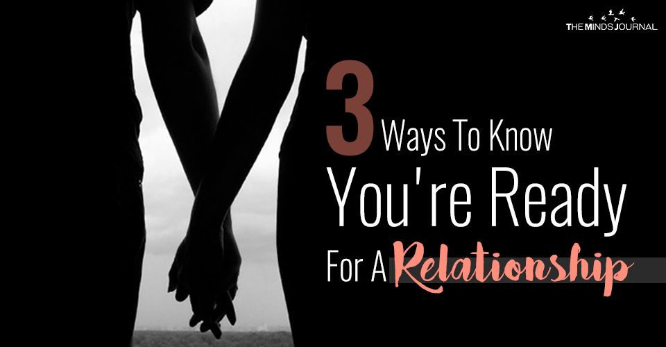 3 Ways To Know You're Ready For A Relationship