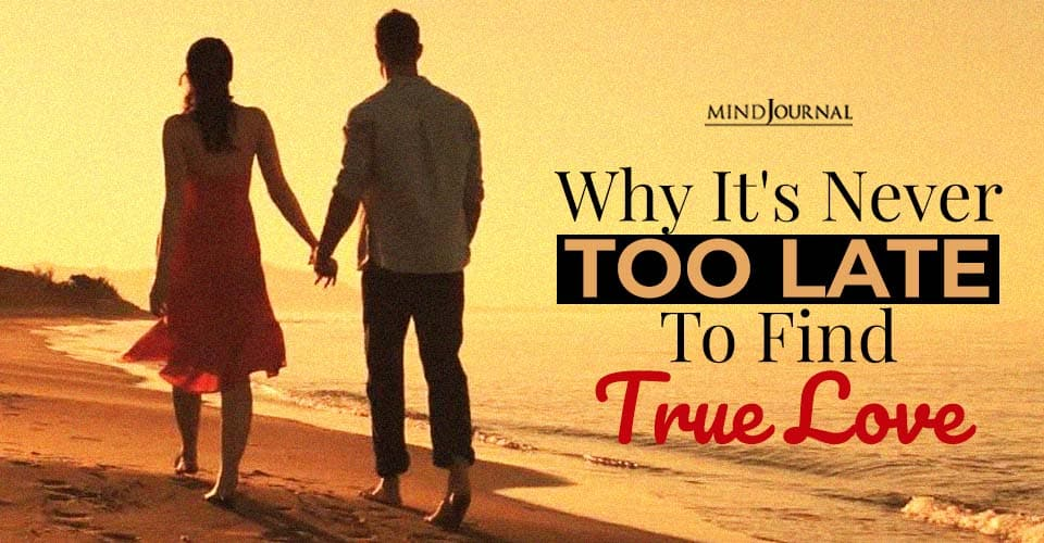 Why It's Never Too Late To Find True Love