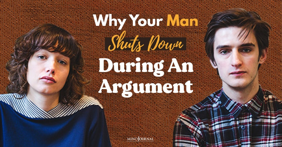 Why Your Man Always Seems Shut Down During An Argument