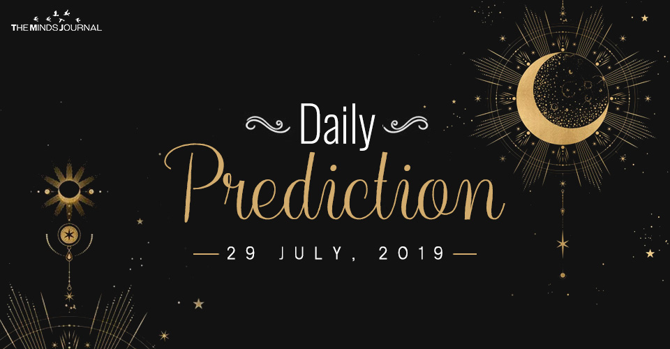Your Daily Predictions for Monday 29 July 2019