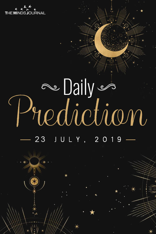 Your Daily Predictions for Tuesday 23 July 2019