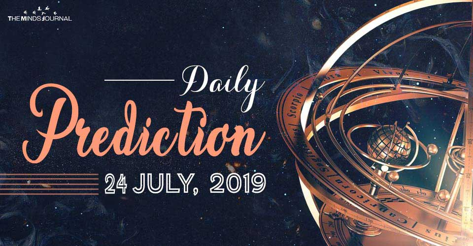 Your Daily Predictions for Wednesday 24 July 2019