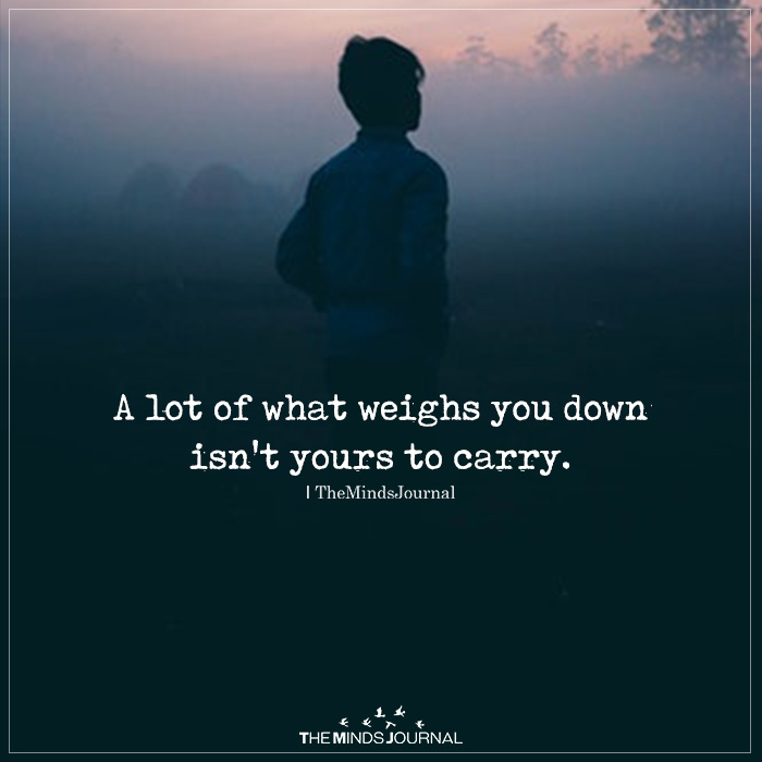 a lot of what weighs you down