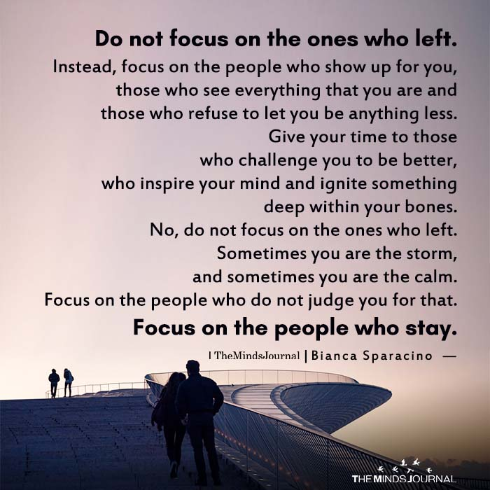 Do Not Focus On The Ones Who Left.