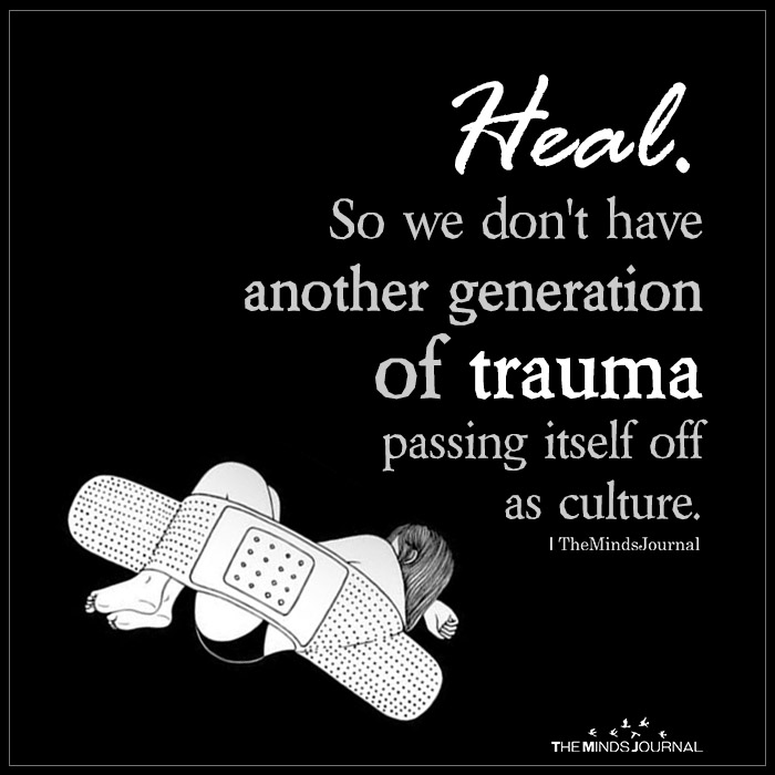 Heal. So We Don't Have Another Generation Of Trauma