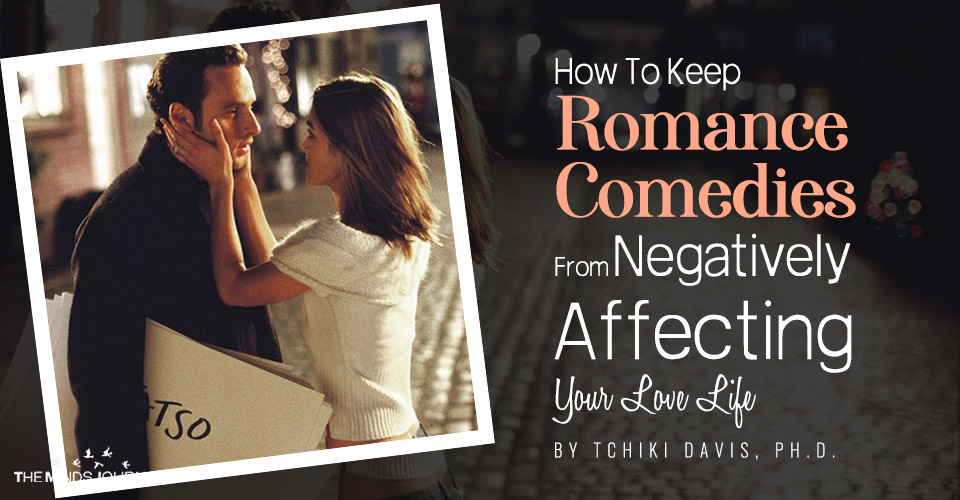 how to keep romantic comedies from affecting your love life