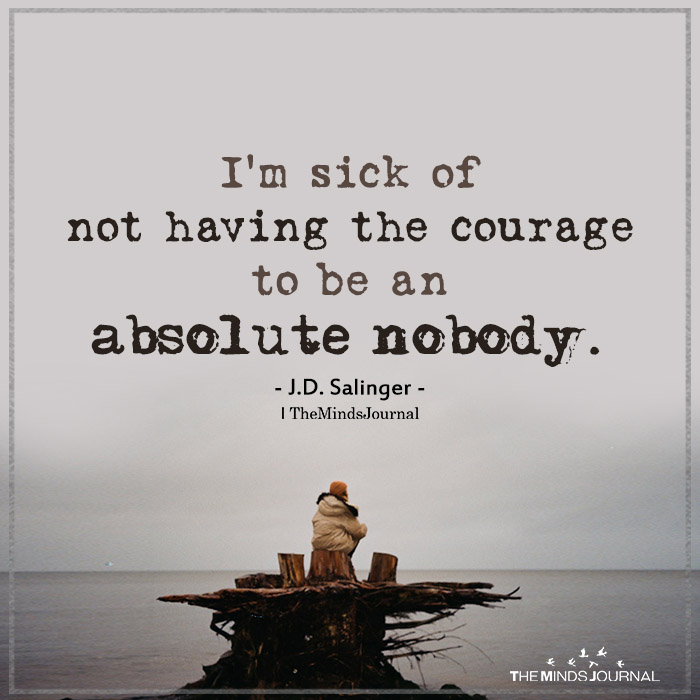 i am sick of not having the courage