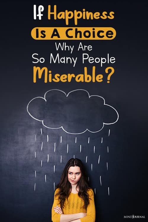 if happiness is a choice why are so many people miserable pin