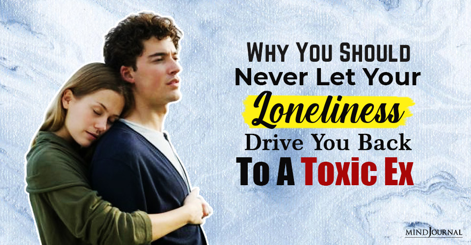never let your loneliness drive you