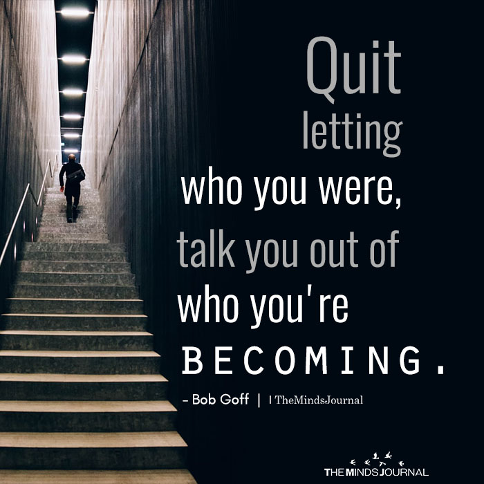 quit letting who you are