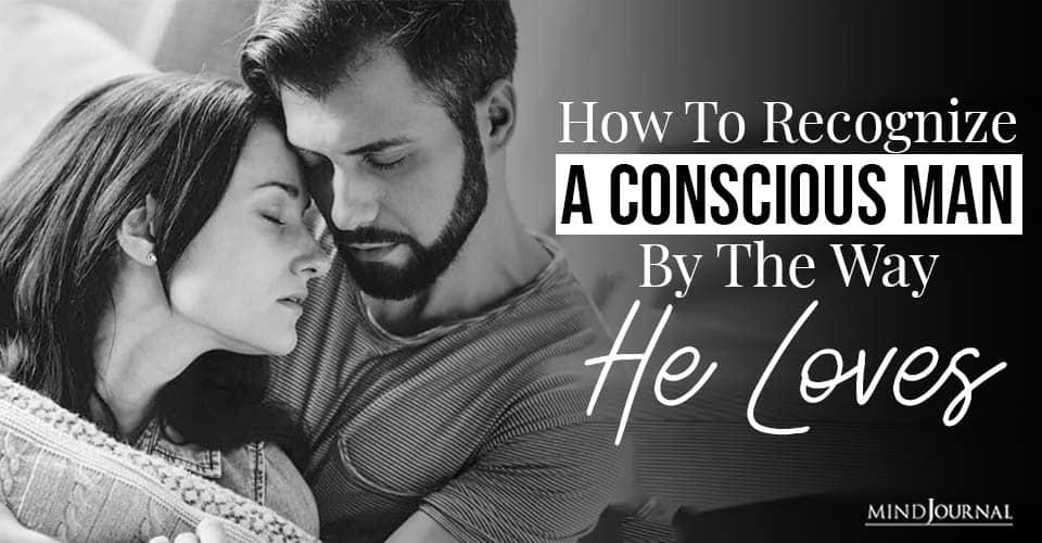 recognize a conscious man
