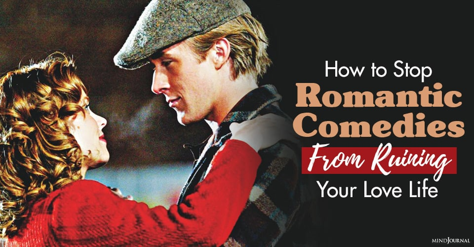 How To Stop Romantic Comedies From Ruining Your Love Life