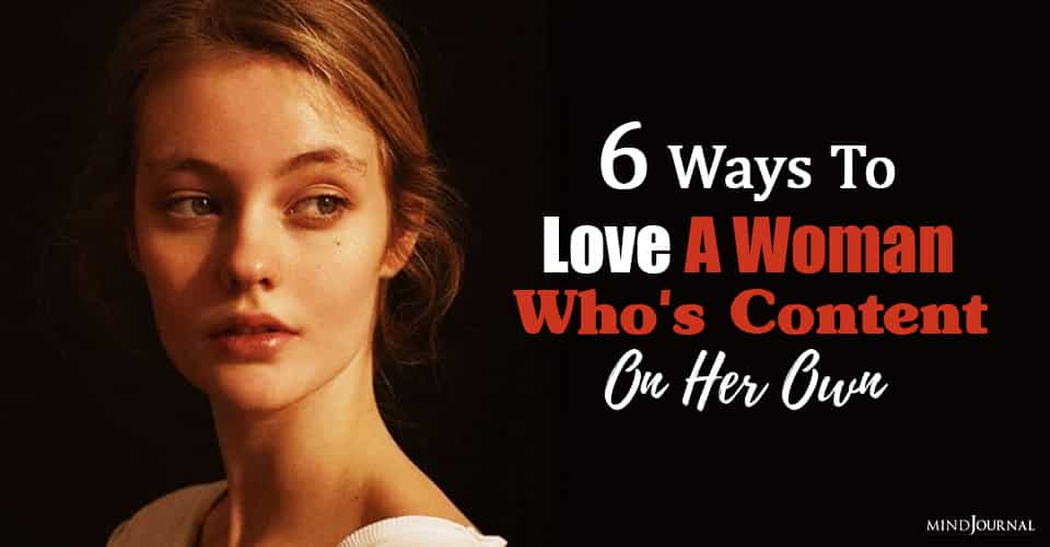 6 Ways To Love A Woman Who's Content On Her Own