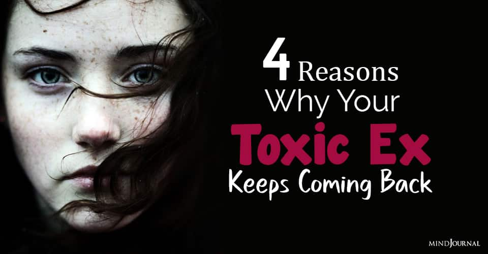 your toxic ex keeps coming back