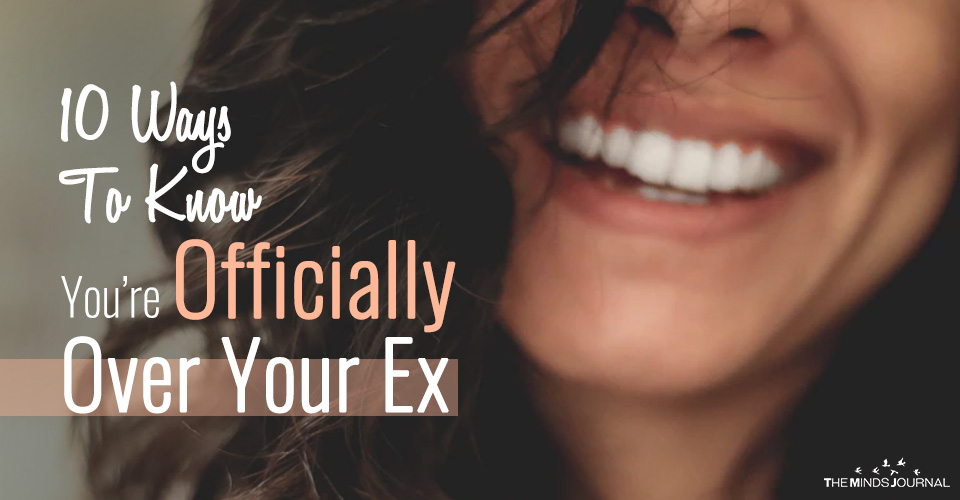10 Ways To Know You're Officially Over Your Ex