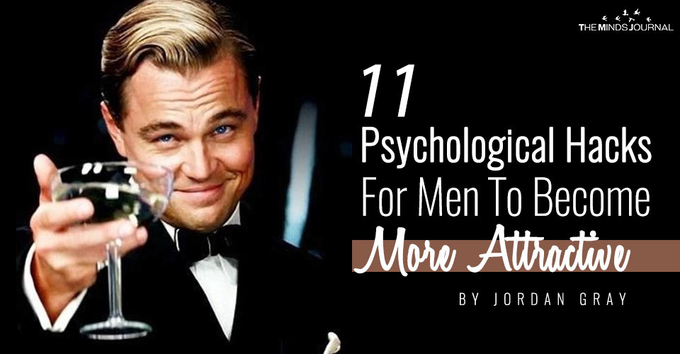 11 Psychological Hacks For Men To Become More Attractive