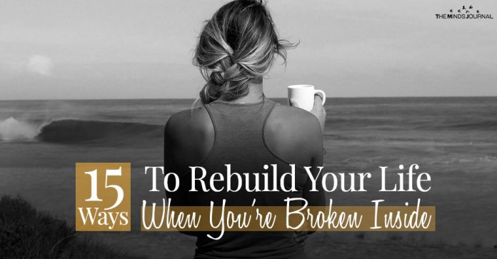 Reclaim Your Life: 15 Ways To Rebuild Your Life When You're Broken Inside