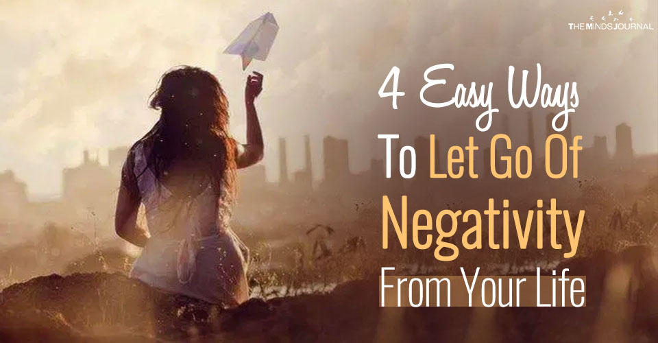 4 Easy Ways To Let Go Of Negativity From Your Life And Find Happiness