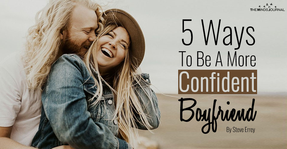 5 Ways To Be A More Confident Boyfriend