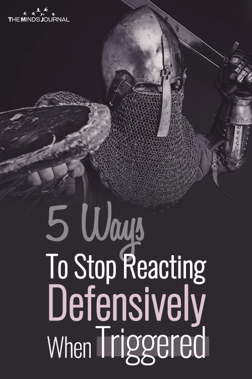 5 Ways To Stop Reacting Defensively When Triggered