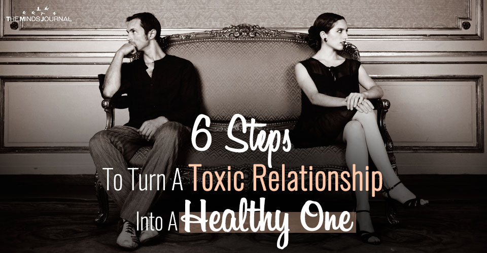 6 Steps To Turn A Toxic Relationship Into A Healthy One