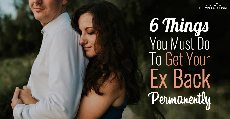 6 Things You Must Do To Get Your Ex Back Permanently