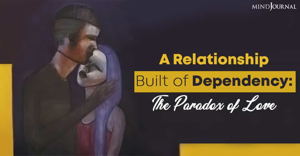 A Relationship Built of Dependency