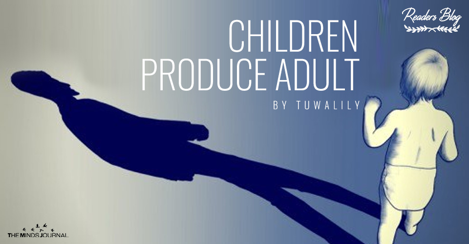 CHILDREN PRODUCE ADULT
