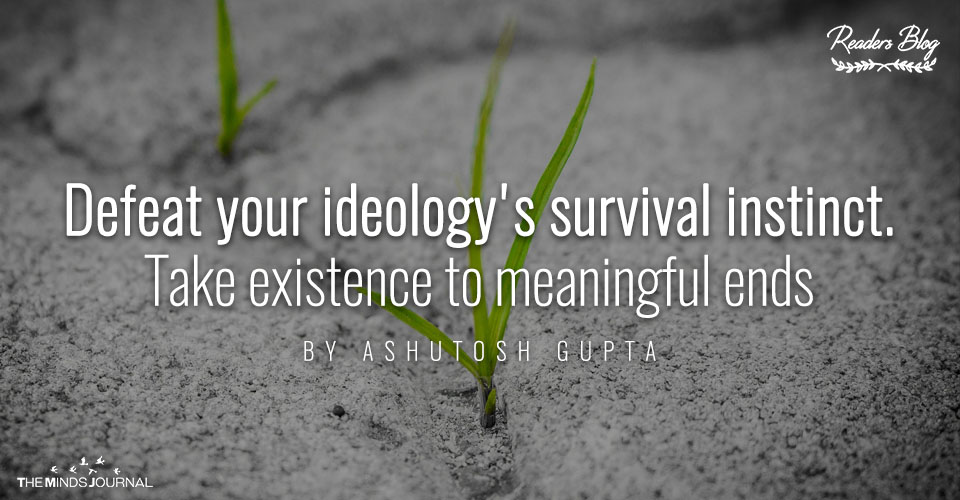 Defeat your ideology survival instinct