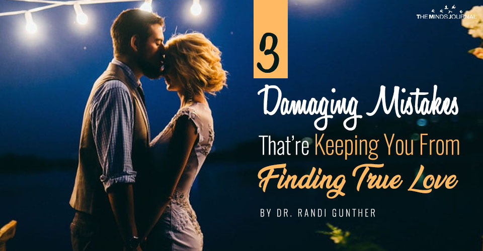 3 Damaging Mistakes That Are Keeping You From Finding True Love