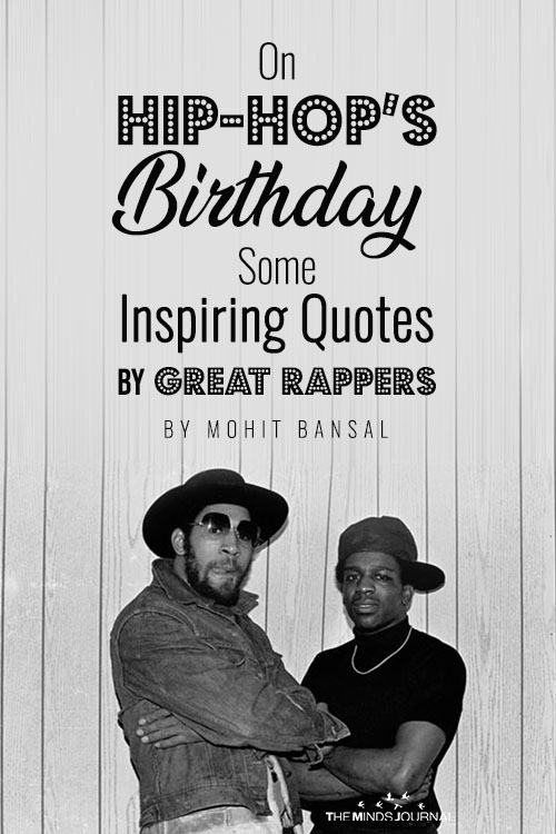 On Hip-Hop's Birthday: Some Inspiring Quotes By Great Rappers