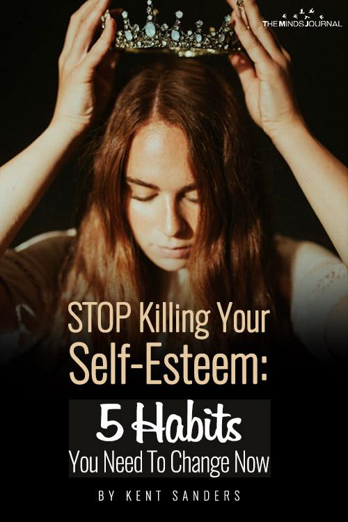 STOP Killing Your Self-Esteem: 5 Habits You Need To Change Now