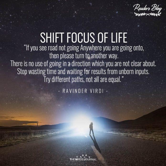Shift focus of life