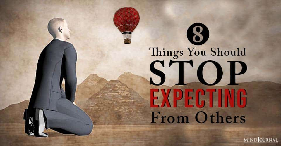Things You Should Stop Expecting From Others